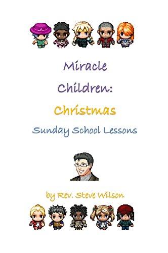 Miracle Children: Christmas Sunday School Lessons by Rev. Steve Wilson